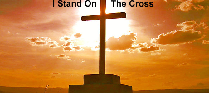 I stand on the Cross