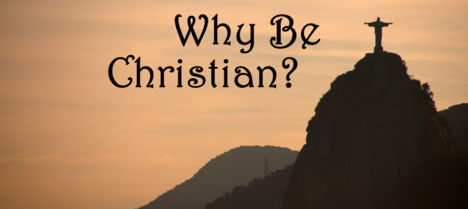 Why be Christian?